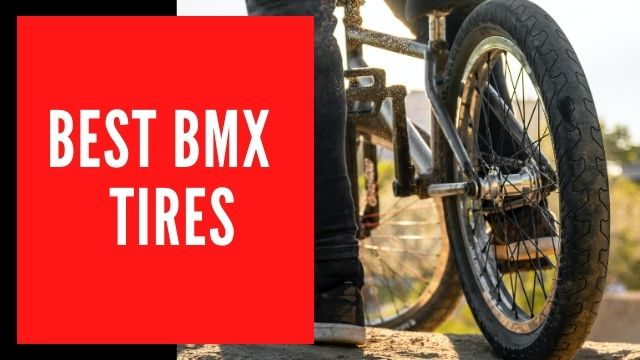 Best BMX Tires | Ultimate Buying Guide 2020