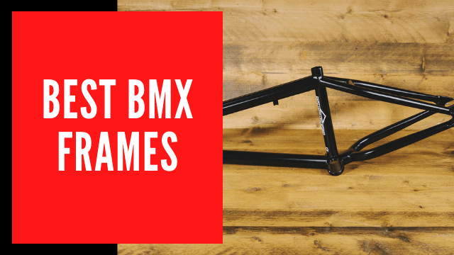 Best BMX Frames [2021] – Reviews and Buyer's Guide